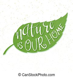 vector illustration of hand lettering text - nature is our home. This text is in green leaf. Can be used as the Earth day illustration element
