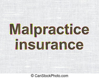 Insurance concept: Malpractice Insurance on fabric texture...