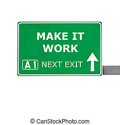 MAKE IT WORK road sign isolated on white