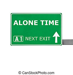 ALONE TIME road sign isolated on white