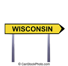 Conceptual arrow sign isolated on white - WISCONSIN