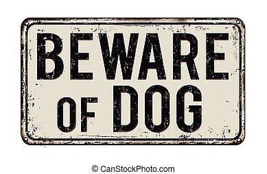Beware of dog rusty metal sign - Beware of dog on white...