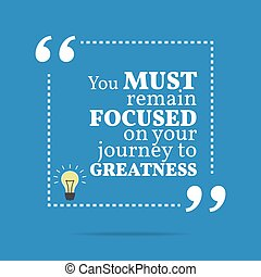 Inspirational motivational quote You must remain focused on...