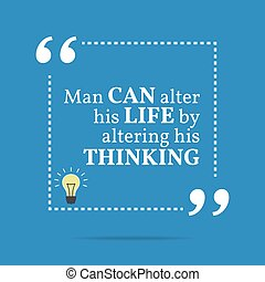 Inspirational motivational quote. Man can alter his life by...