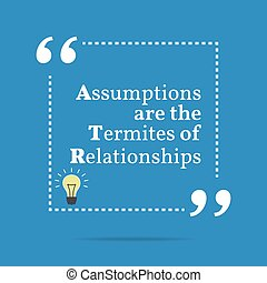 Inspirational motivational quote. Assumptions are the...