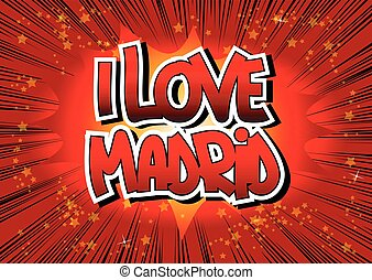 I Love Madrid - Comic book style word on comic book abstract...