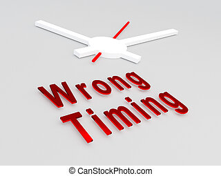 Wrong Timing concept - 3D illustration of 'Wrong Timing...
