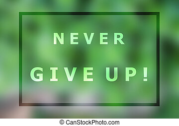 Never give up inspirational quote on blurred background