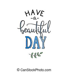 Have a Beautiful Day quote lettering. Calligraphy...