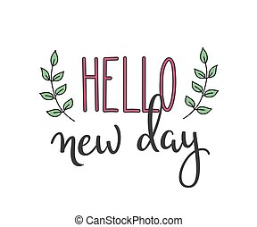 Hello new day typography lettering - Lettering quotes...