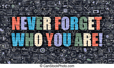 Never Forget Who You Are Multicolor on Dark Brickwall -...