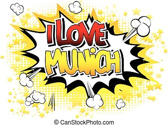 I Love Munich - Comic book style word on comic book abstract...