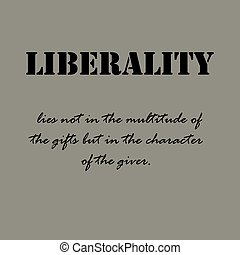 Aristotle Quotes. Liberality lies not in the multitude... -...