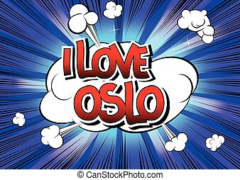 I Love Oslo - Comic book style word on comic book abstract...