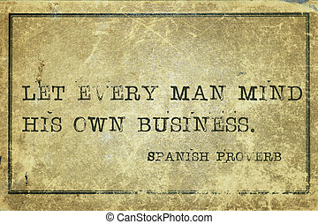 own business SP - Let every man mind his own business -...