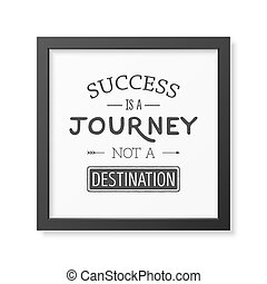 Quote typographical Background - Success is a journey not a...