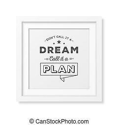 Quote typographical Background - Do not call it a dream,...