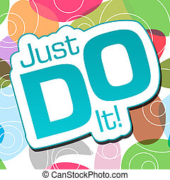 Just Do It Colorful Background - Just do it text over...