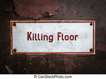 Abattoir Killing Floor Sign - Grungy Old Killing Floor Floor...