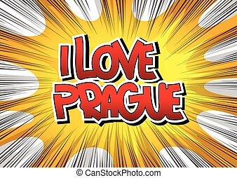 I Love Prague - Comic book style word on comic book abstract...