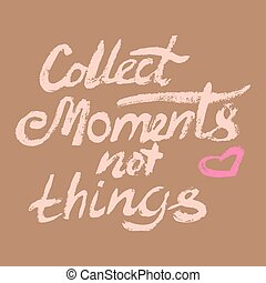 Collect moments not things - perfect design element