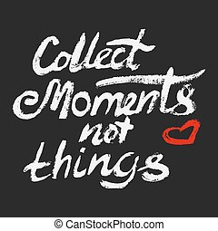 Collect moments not things - perfect design element for...