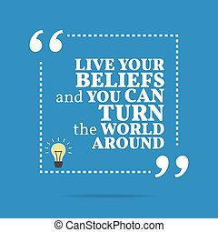 Inspirational motivational quote. Live your beliefs and you...
