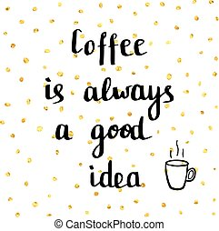 Hand drawn illustration with quote. - Coffee is always a...
