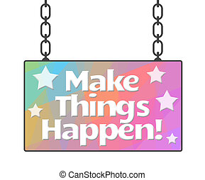 Make Things Happen Colorful - Make things happen text over...