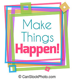 Make Things Happen Colorful Frame