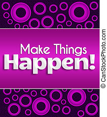 Make Things Happen Purple Pink - Make things happen text...