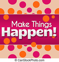 Make Things Happen Pink Orange Dots
