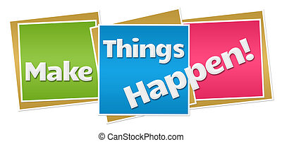 Make Things Happen Colorful Blocks - Make things happen text...