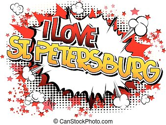 I Love St. Petersburg - Comic book style word on comic book...