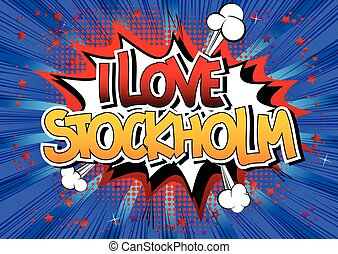 I Love Stockholm - Comic book style word on comic book...