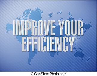 Improve Your Efficiency world map sign concept illustration...