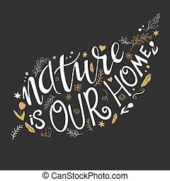 vector illustration of hand lettering text - nature is our home. This text with decorative element is in leaf shape . Can be used as the Earth day illustration element. Made in gold color