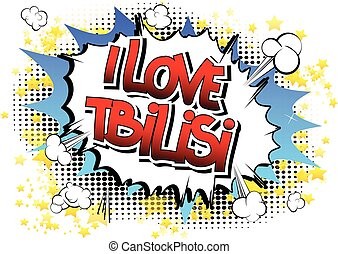 I Love Tbilisi - Comic book style word on comic book...