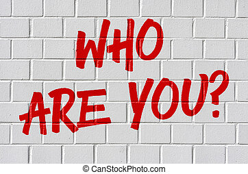 Graffiti on a brick wall - Who are you