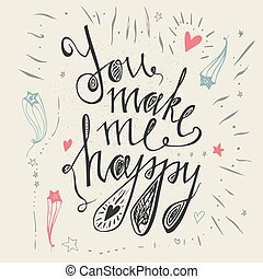 Hand drawn typography posterYou make me happy Inspirational...
