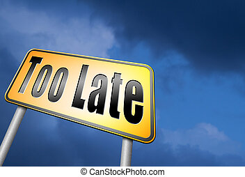too late over time