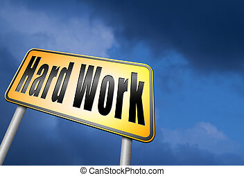 hard work - Hard work busy with important job working sign....