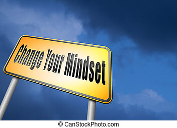 change your mindset, a new way of thinking, think different...