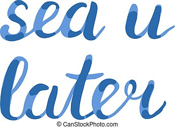 Sea u later lettering. Brush hand lettering. Handwritten...