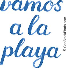 Let's go to the beach lettering - Vamos a la playa. Let s go...