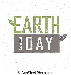 """Grunge Earth Day Logo.  """"Earth day, 22 April"""". Earth day celebration design template with recycled paper texture."""