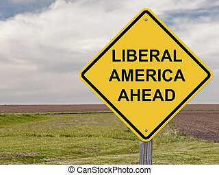 Caution - Liberal America Ahead - Caution Sign - Liberal...