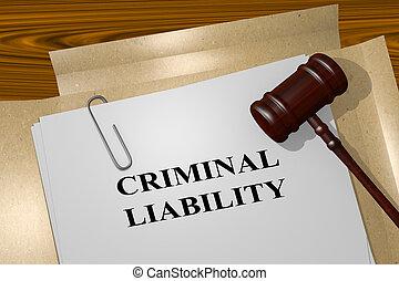Criminal Liability legal concept - 3D illustration of...