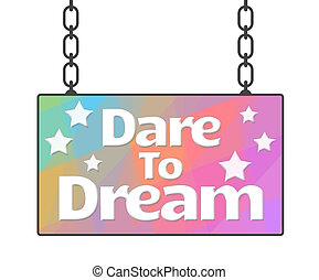 Dare To Dream Colorful Signboard - Dare to dream text...