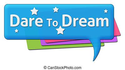 Dare To Dream Colorful Comments - Dare to dream text written...